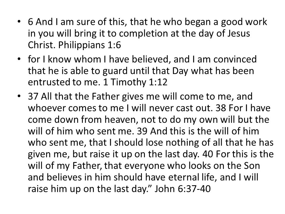 6 And I am sure of this, that he who began a good work in you will bring it to completion at the day of Jesus Christ.