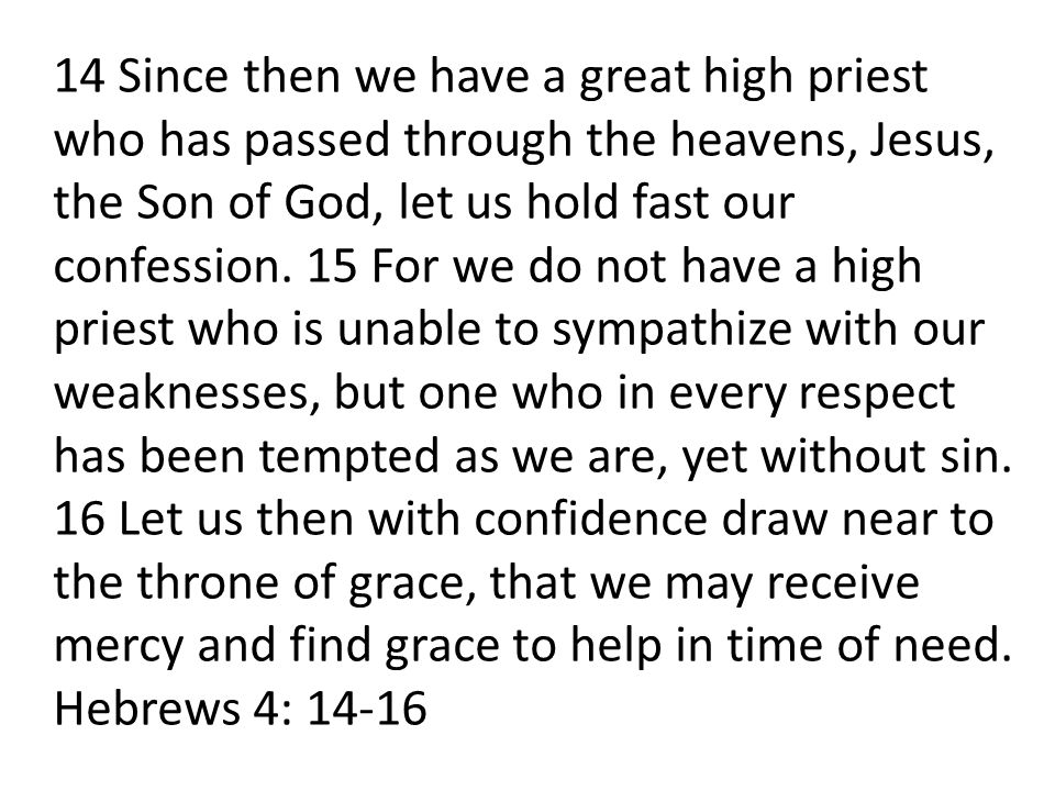 14 Since then we have a great high priest who has passed through the heavens, Jesus, the Son of God, let us hold fast our confession.
