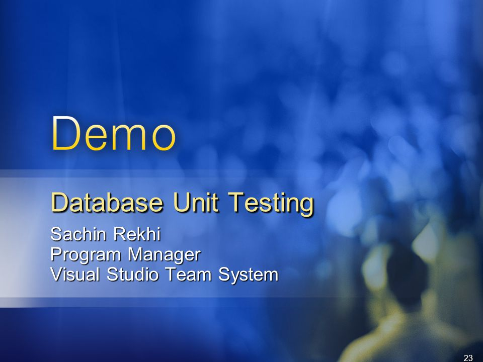 23 Sachin Rekhi Program Manager Visual Studio Team System Database Unit Testing