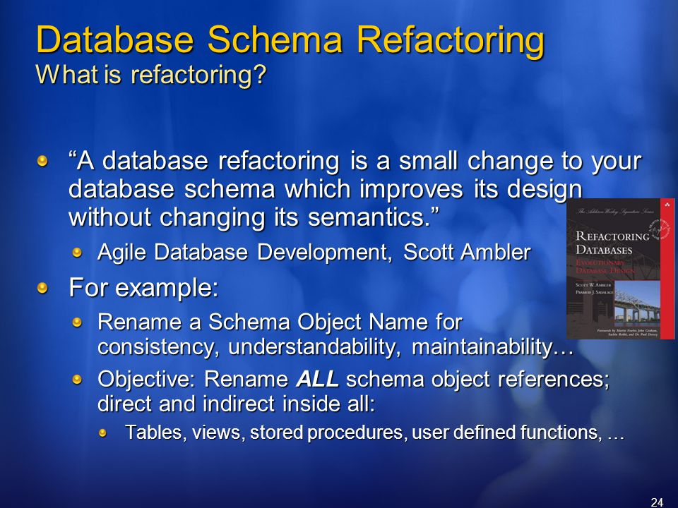 24 Database Schema Refactoring What is refactoring.