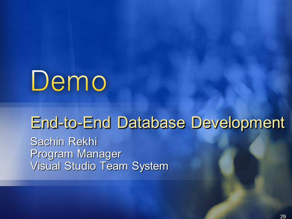 29 Sachin Rekhi Program Manager Visual Studio Team System End-to-End Database Development