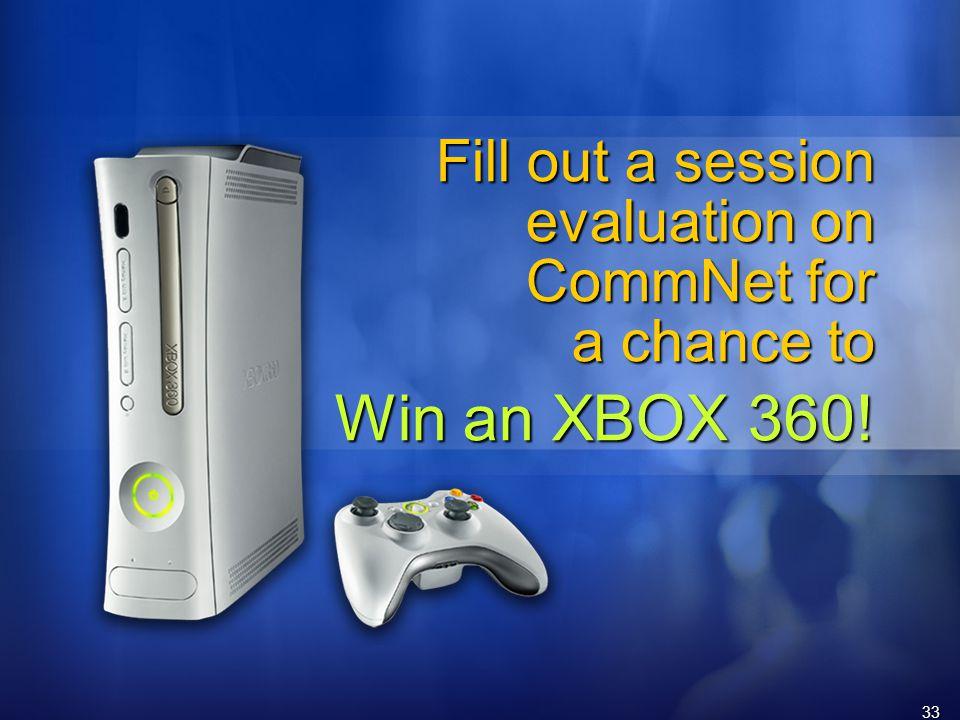 33 Fill out a session evaluation on CommNet for a chance to Win an XBOX 360!