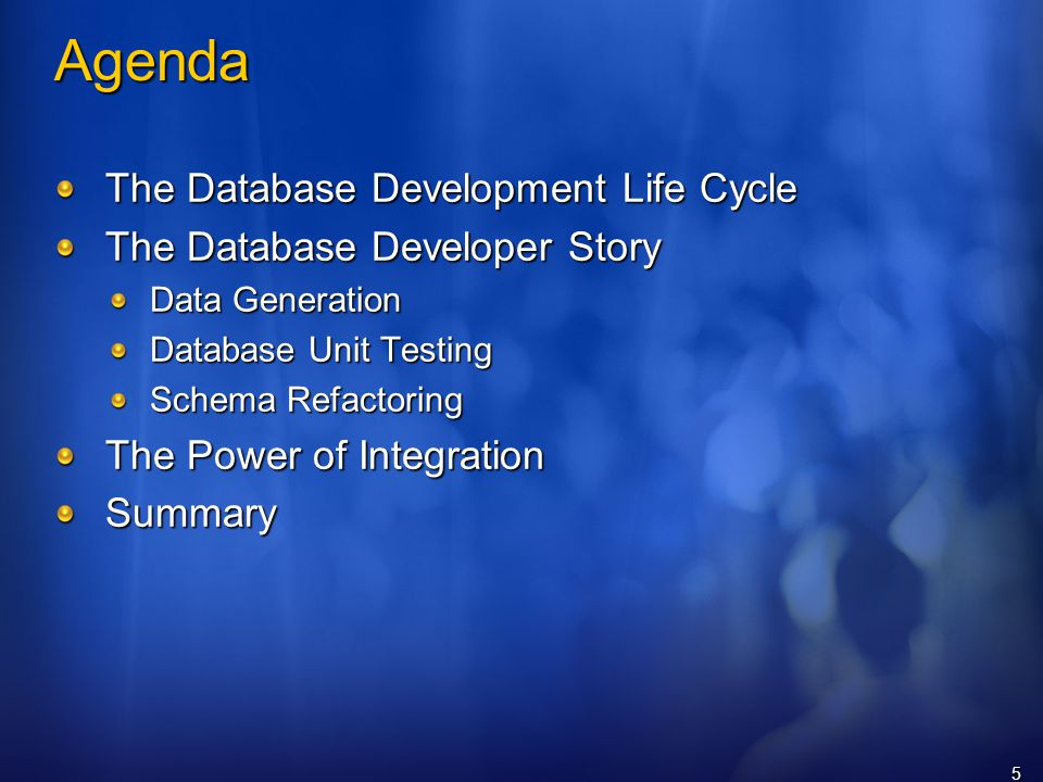 5 Agenda The Database Development Life Cycle The Database Developer Story Data Generation Database Unit Testing Schema Refactoring The Power of Integration Summary