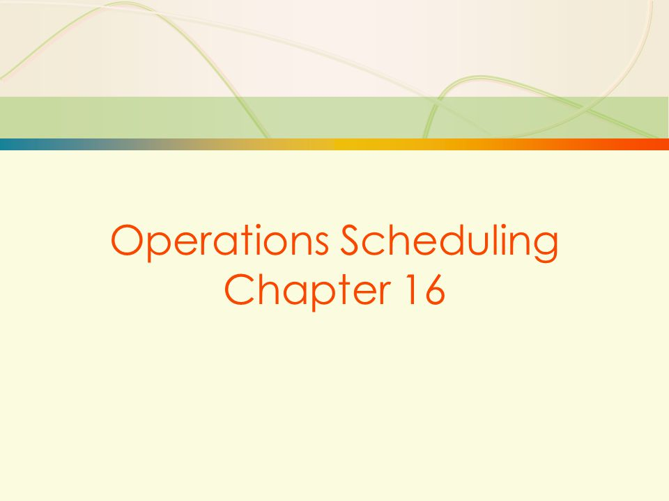 30 Operations Scheduling Chapter 16