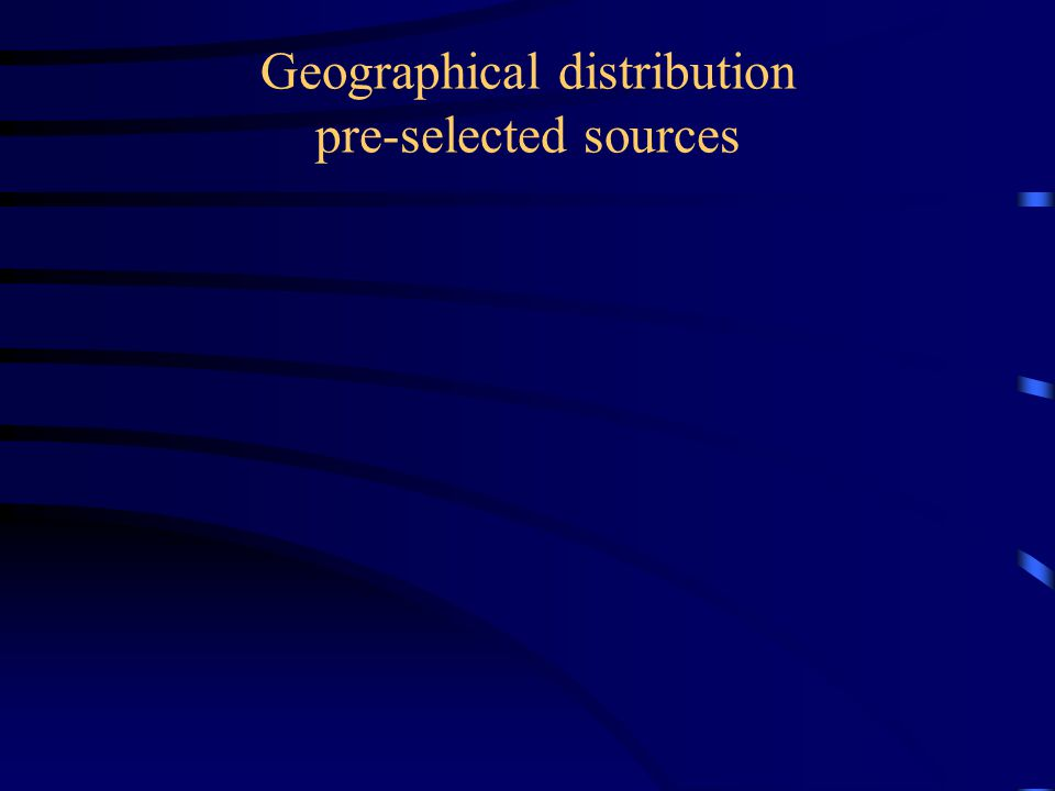Geographical distribution pre-selected sources