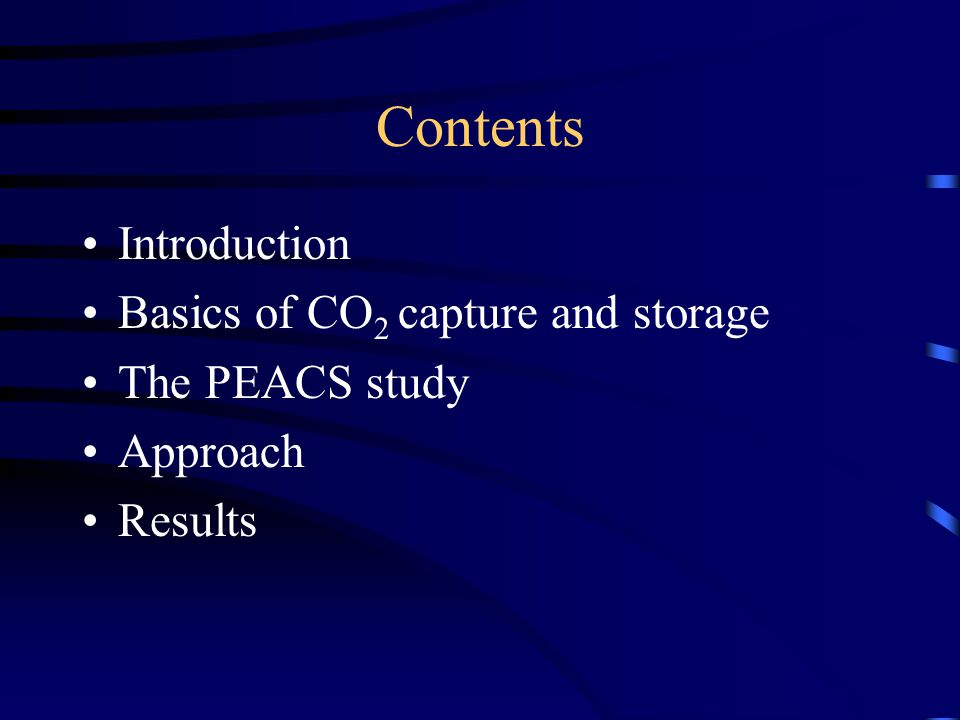 Contents Introduction Basics of CO 2 capture and storage The PEACS study Approach Results