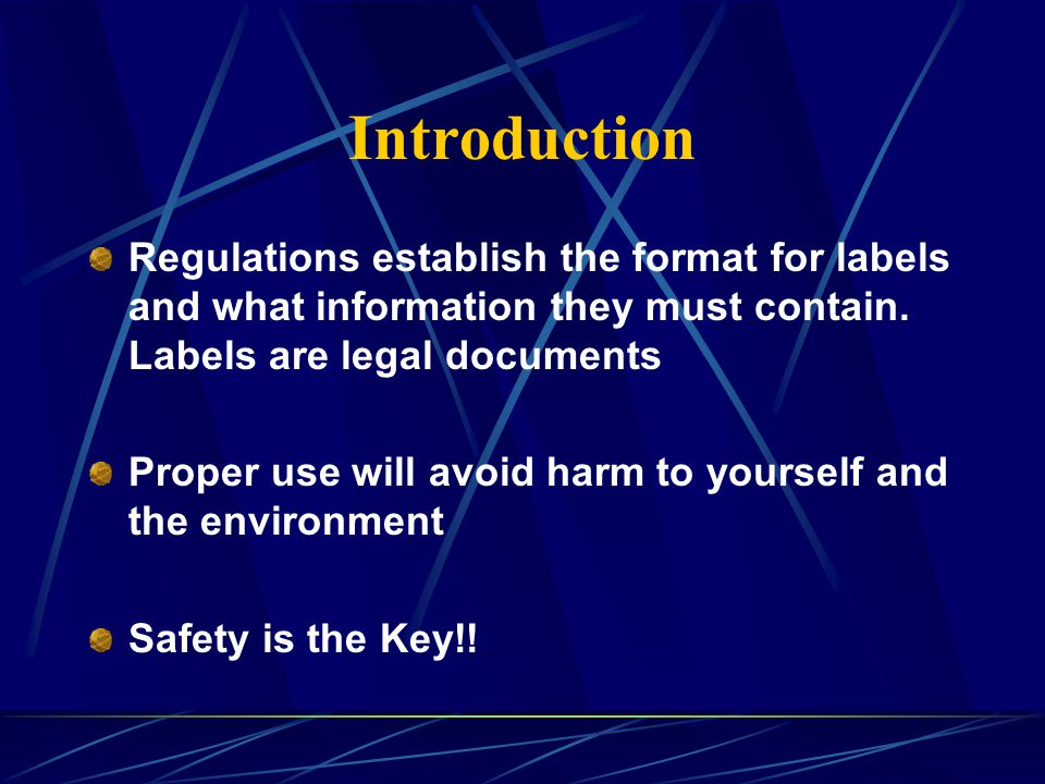 Introduction Regulations establish the format for labels and what information they must contain.