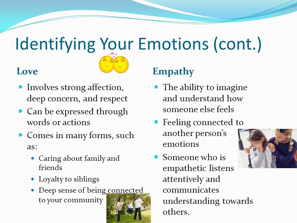 Identifying Your Emotions (cont.) Involves strong affection, deep concern, and respect Can be expressed through words or actions Comes in many forms,