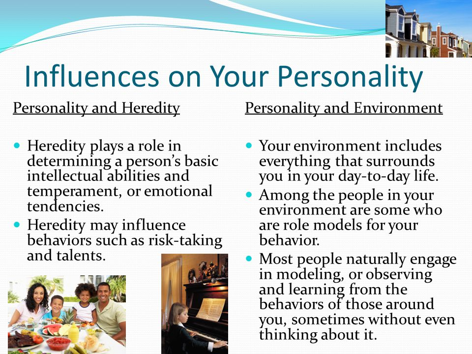 Influences on Your Personality Personality and Heredity Heredity plays a role in determining a person's basic intellectual abilities and temperament,