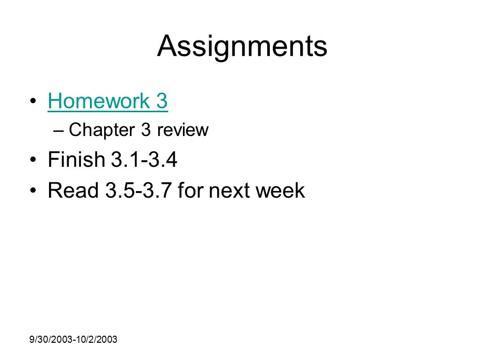 9/30/ /2/2003 Assignments Homework 3 –Chapter 3 review Finish Read for next week