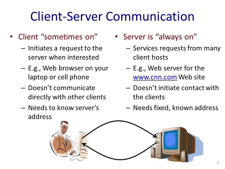 Client-Server Communication Client sometimes on – Initiates a request to the server when interested – E.g., Web browser on your laptop or cell phone – Doesn't communicate directly with other clients – Needs to know server's address Server is always on – Services requests from many client hosts – E.g., Web server for the   Web site   – Doesn't initiate contact with the clients – Needs fixed, known address 2
