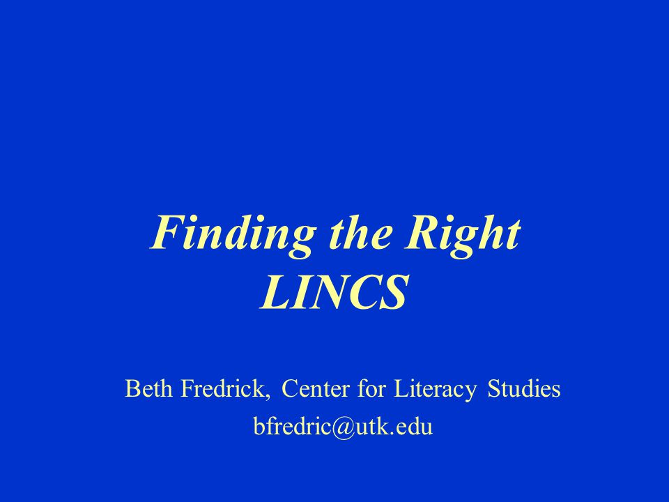 Finding the Right LINCS Beth Fredrick, Center for Literacy Studies