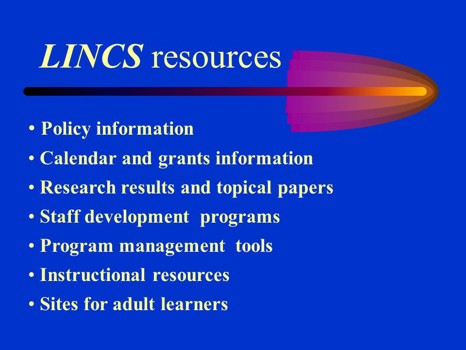 LINCS resources Policy information Calendar and grants information Research results and topical papers Staff development programs Program management tools Instructional resources Sites for adult learners