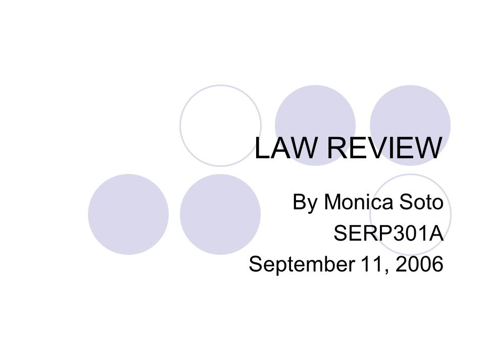 LAW REVIEW By Monica Soto SERP301A September 11, 2006