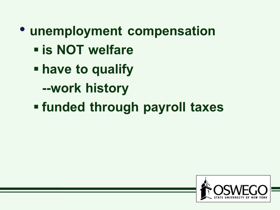 unemployment compensation  is NOT welfare  have to qualify --work history  funded through payroll taxes unemployment compensation  is NOT welfare  have to qualify --work history  funded through payroll taxes