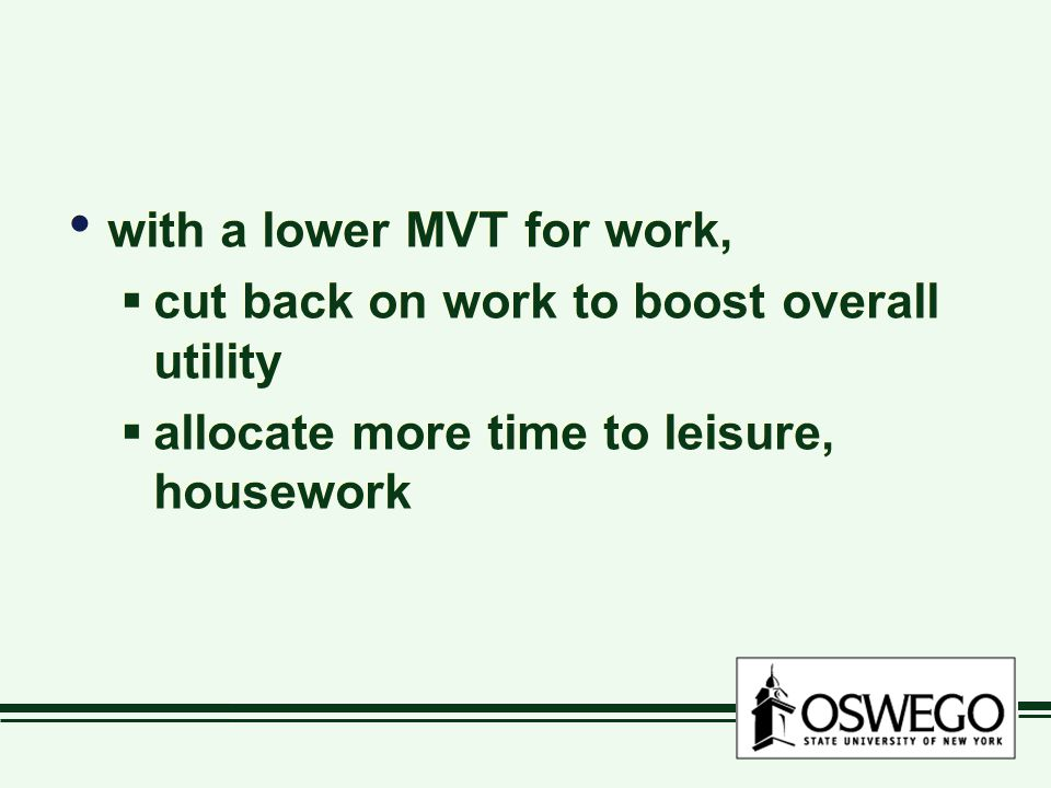 with a lower MVT for work,  cut back on work to boost overall utility  allocate more time to leisure, housework with a lower MVT for work,  cut back on work to boost overall utility  allocate more time to leisure, housework