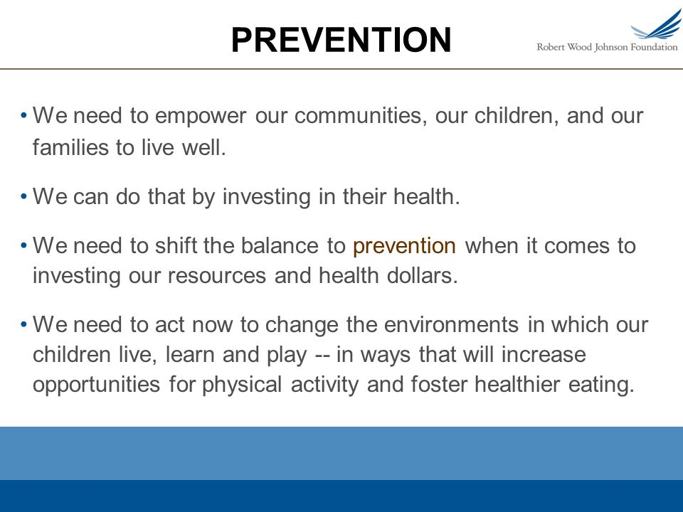 PREVENTION We need to empower our communities, our children, and our families to live well.