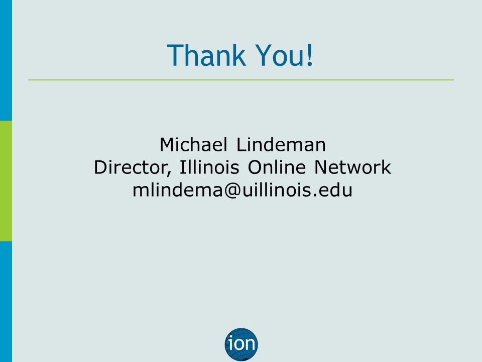 Thank You! Michael Lindeman Director, Illinois Online Network