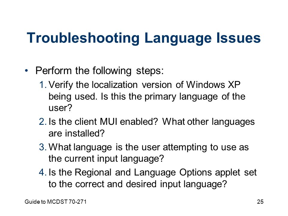Guide to MCDST Troubleshooting Language Issues Perform the following steps: 1.Verify the localization version of Windows XP being used.