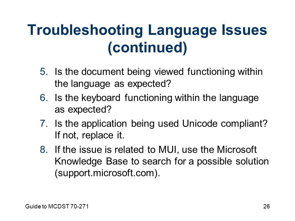 Guide to MCDST Troubleshooting Language Issues (continued) 5.Is the document being viewed functioning within the language as expected.
