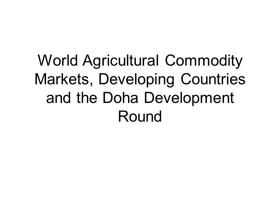 World Agricultural Commodity Markets, Developing Countries and the Doha Development Round