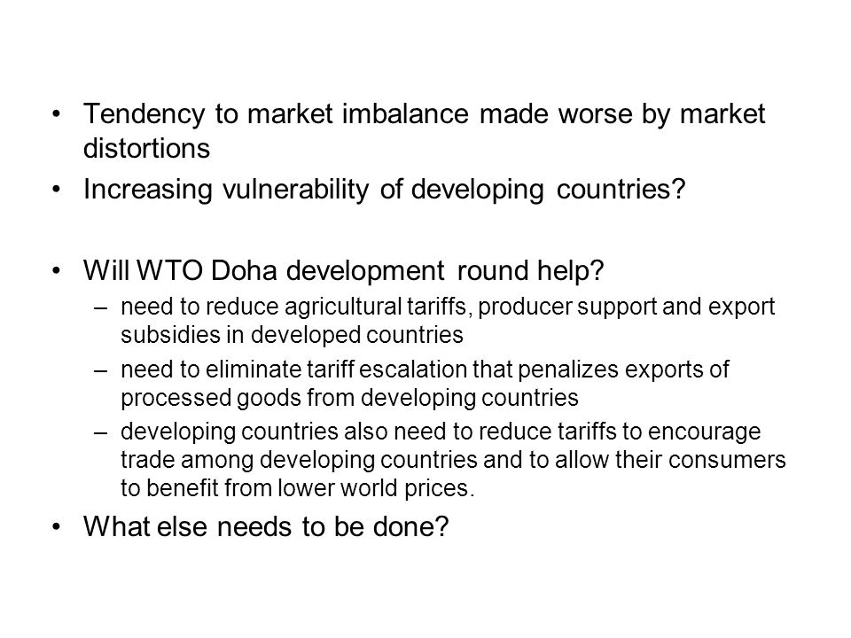 Tendency to market imbalance made worse by market distortions Increasing vulnerability of developing countries.