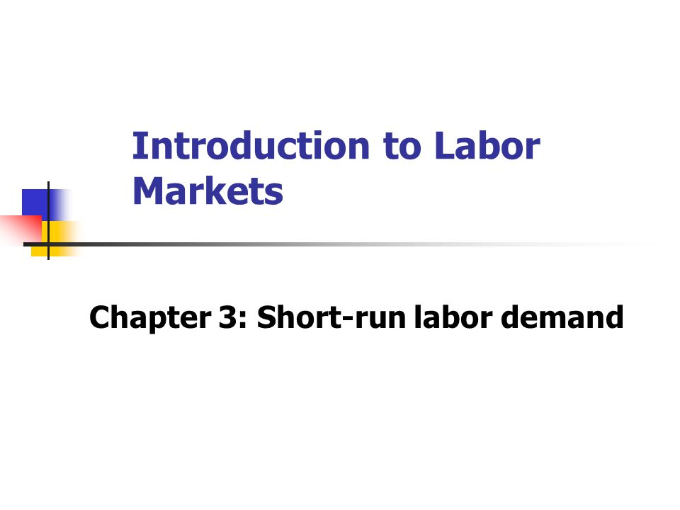 Introduction to Labor Markets Chapter 3: Short-run labor demand