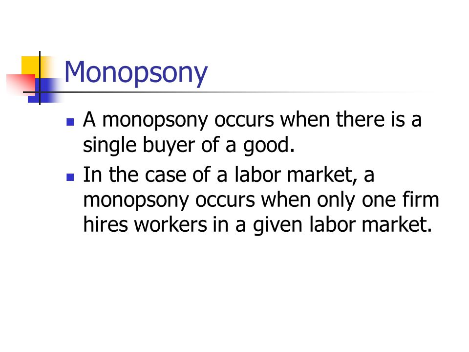 Monopsony A monopsony occurs when there is a single buyer of a good.