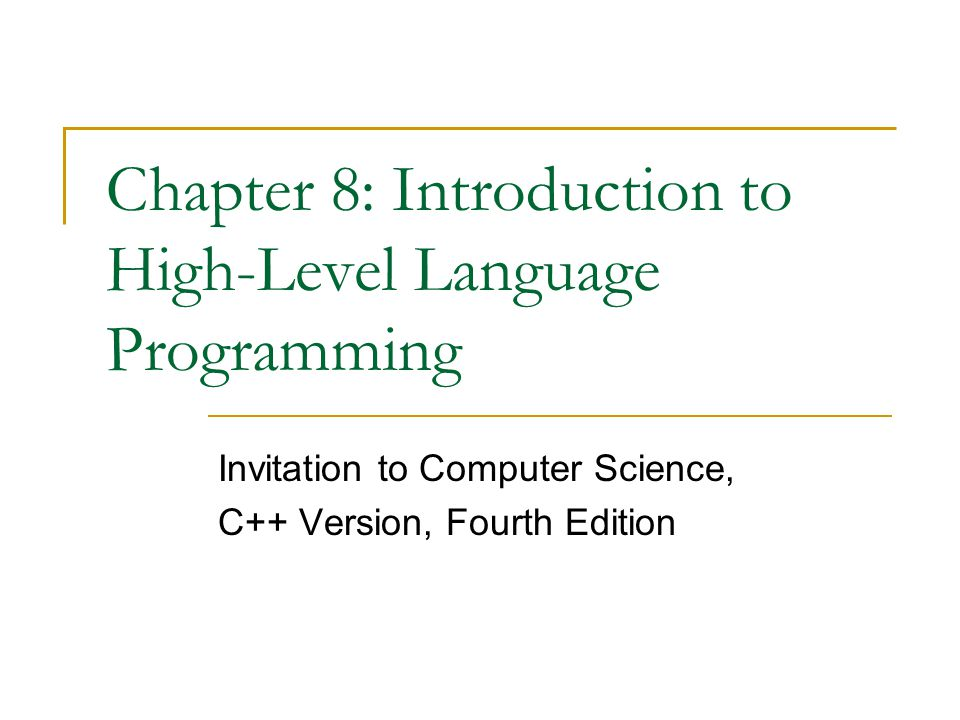 Chapter 8: Introduction to High-Level Language Programming Invitation to Computer Science, C++ Version, Fourth Edition