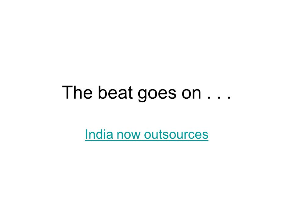 The beat goes on... India now outsources