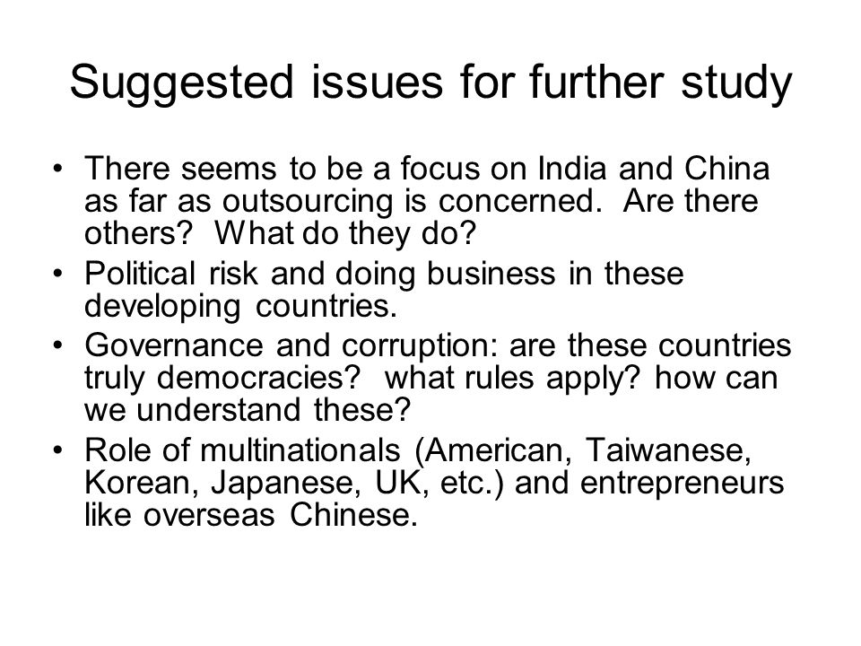 Suggested issues for further study There seems to be a focus on India and China as far as outsourcing is concerned.