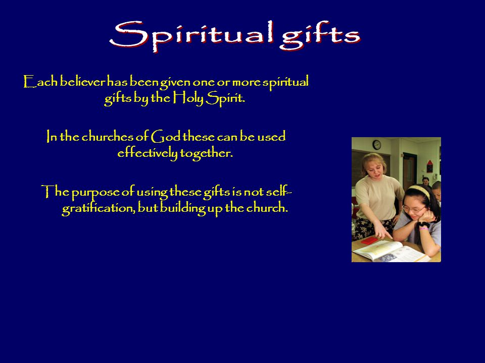 Each believer has been given one or more spiritual gifts by the Holy Spirit.