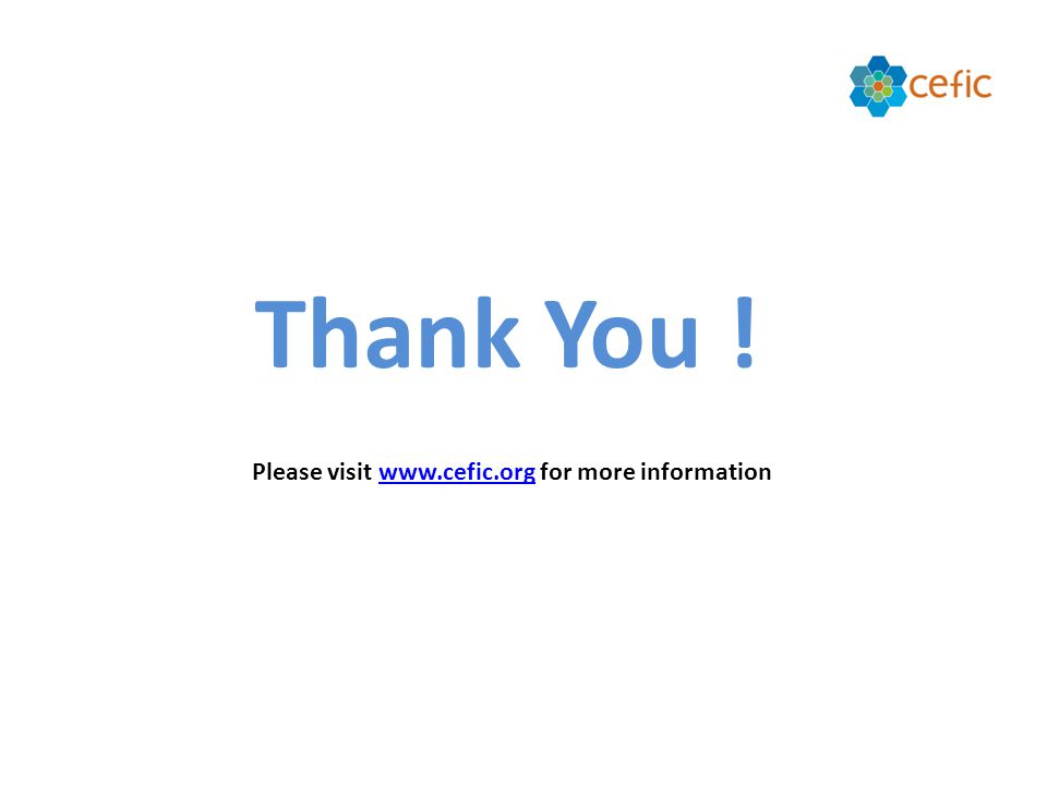 Thank You ! Please visit   for more informationwww.cefic.org