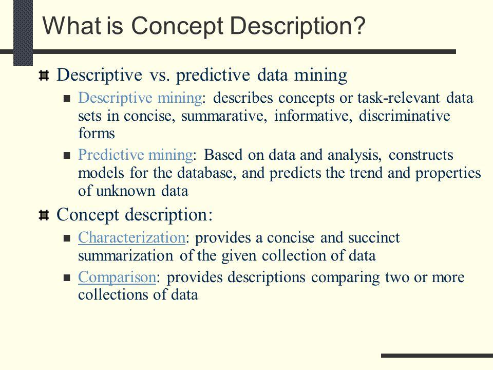 What is Concept Description. Descriptive vs.