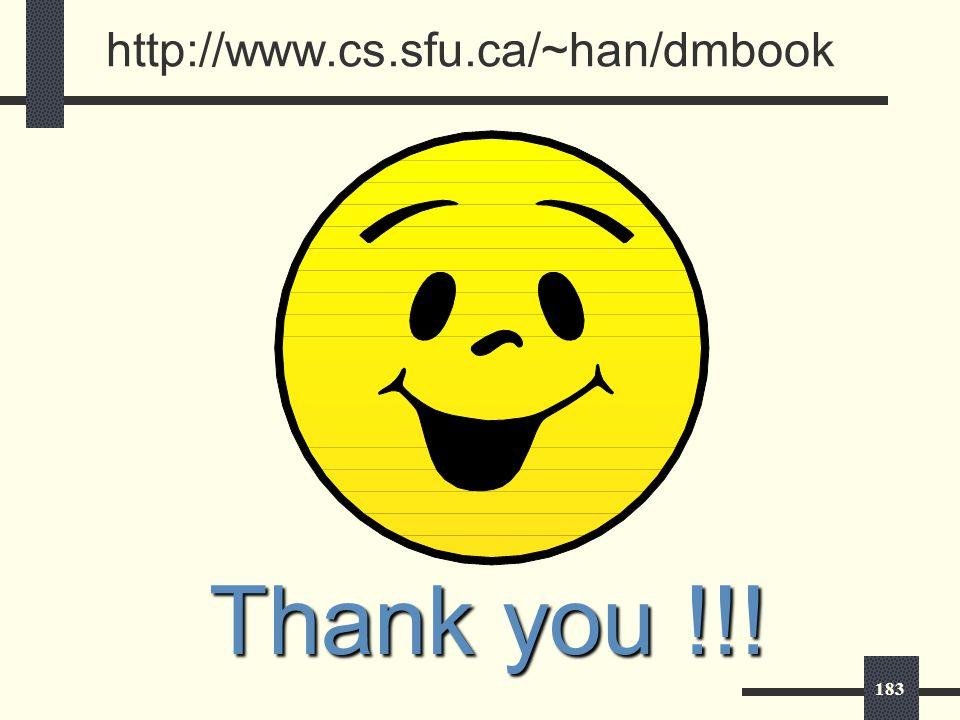 183 http://www.cs.sfu.ca/~han/dmbook Thank you !!!
