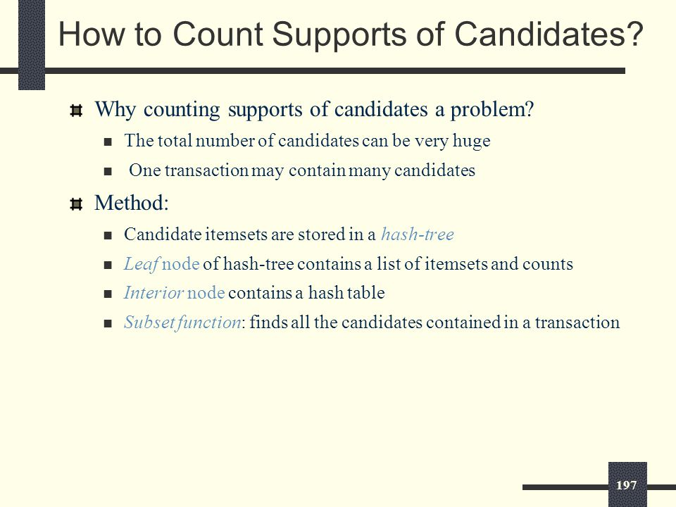 197 How to Count Supports of Candidates. Why counting supports of candidates a problem.
