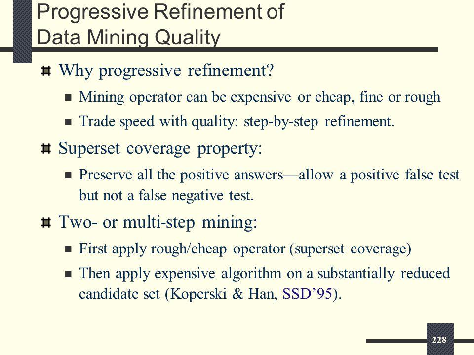 228 Progressive Refinement of Data Mining Quality Why progressive refinement.