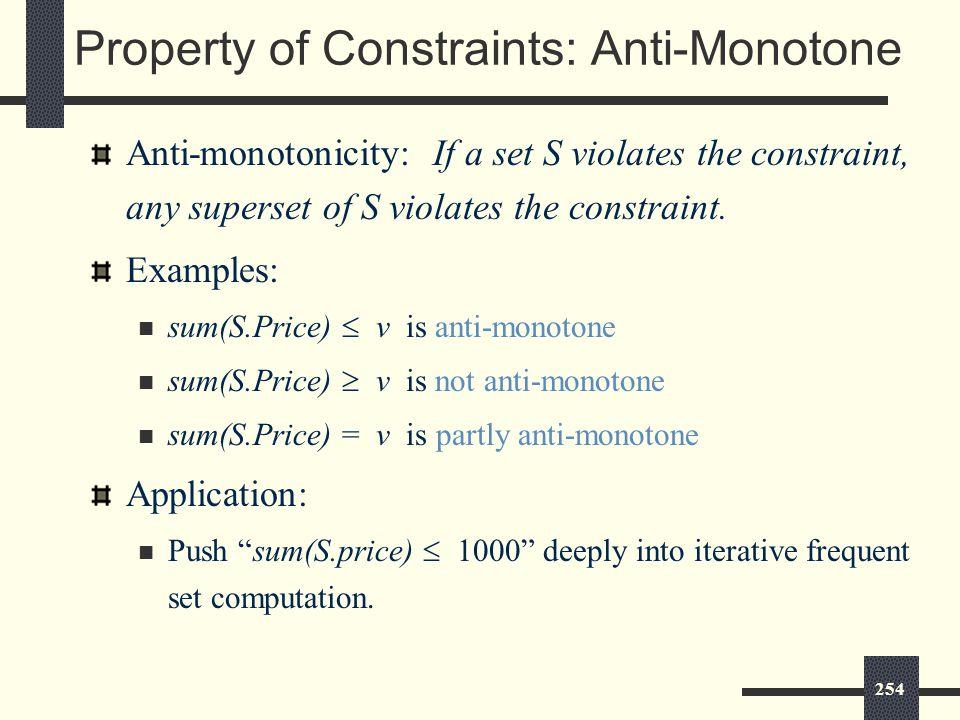 254 Property of Constraints: Anti-Monotone Anti-monotonicity: If a set S violates the constraint, any superset of S violates the constraint.