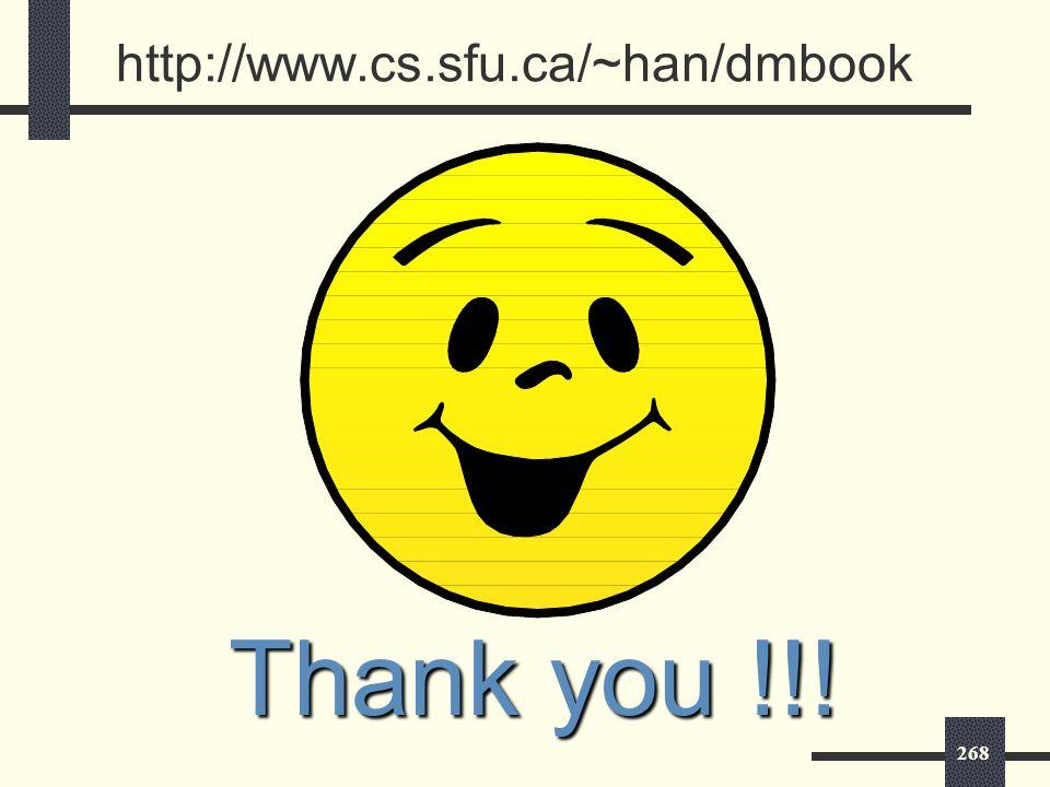 268 http://www.cs.sfu.ca/~han/dmbook Thank you !!!