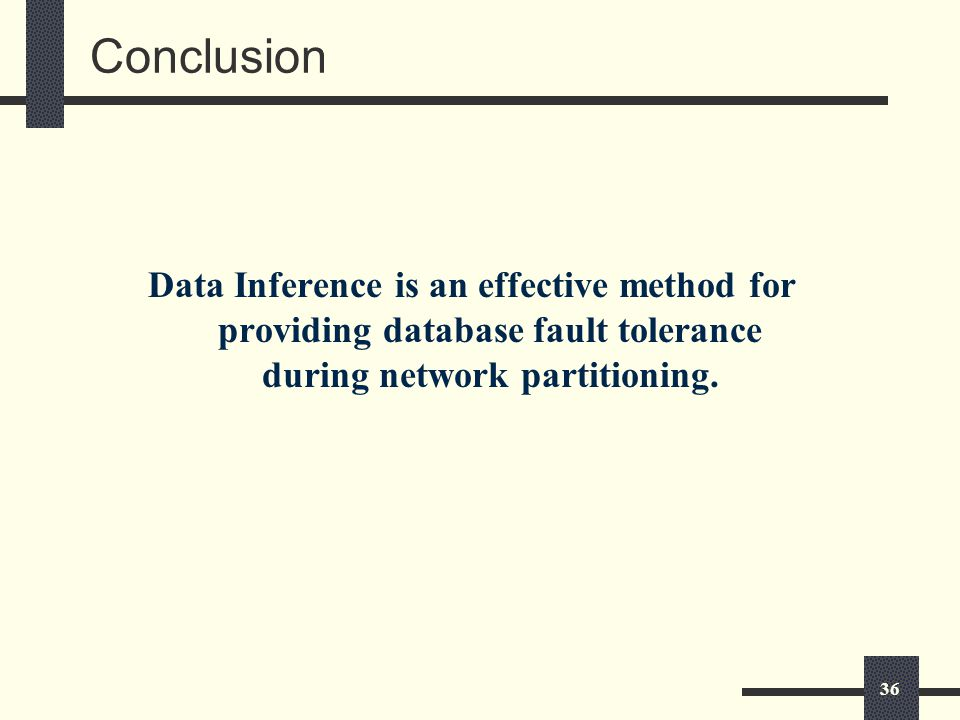 36 Conclusion Data Inference is an effective method for providing database fault tolerance during network partitioning.