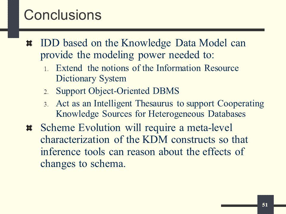 51 Conclusions IDD based on the Knowledge Data Model can provide the modeling power needed to: 1.