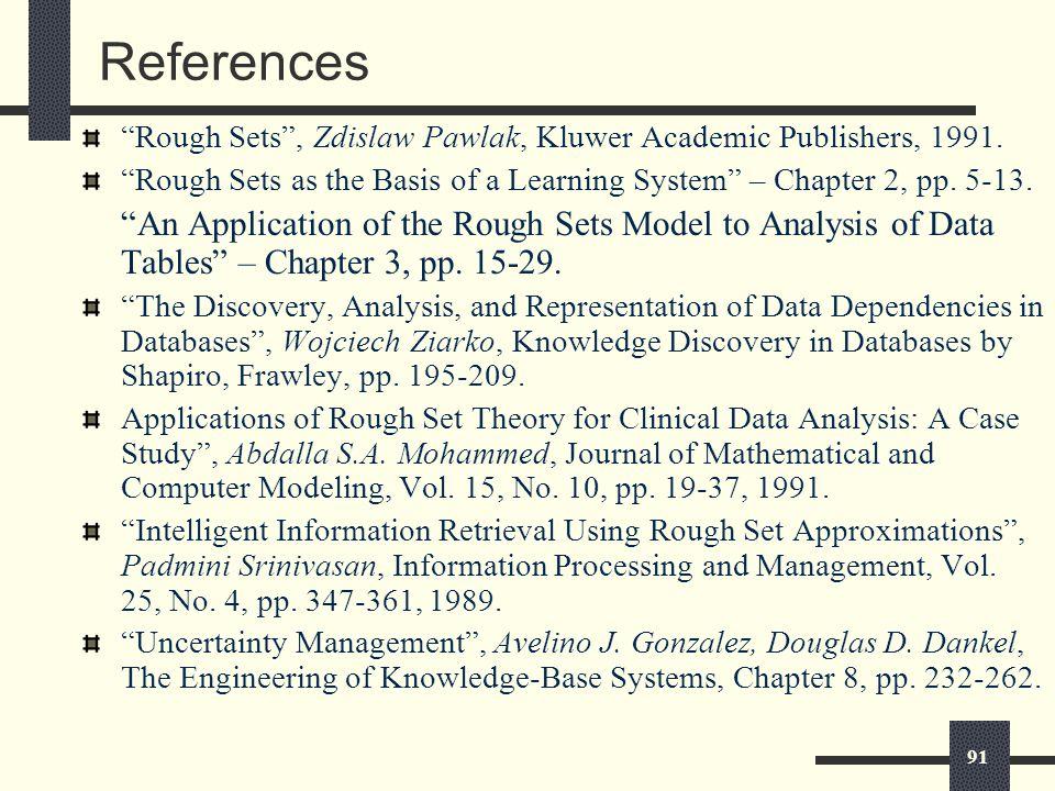 91 References Rough Sets , Zdislaw Pawlak, Kluwer Academic Publishers, 1991.