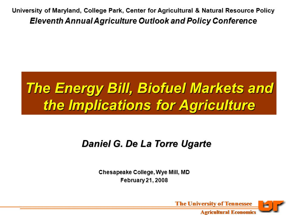 The Energy Bill, Biofuel Markets and the Implications for Agriculture Daniel G.