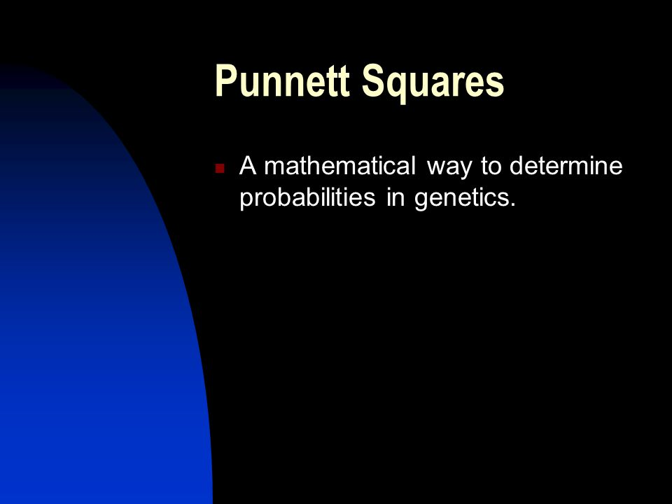 Punnett Squares A mathematical way to determine probabilities in genetics.