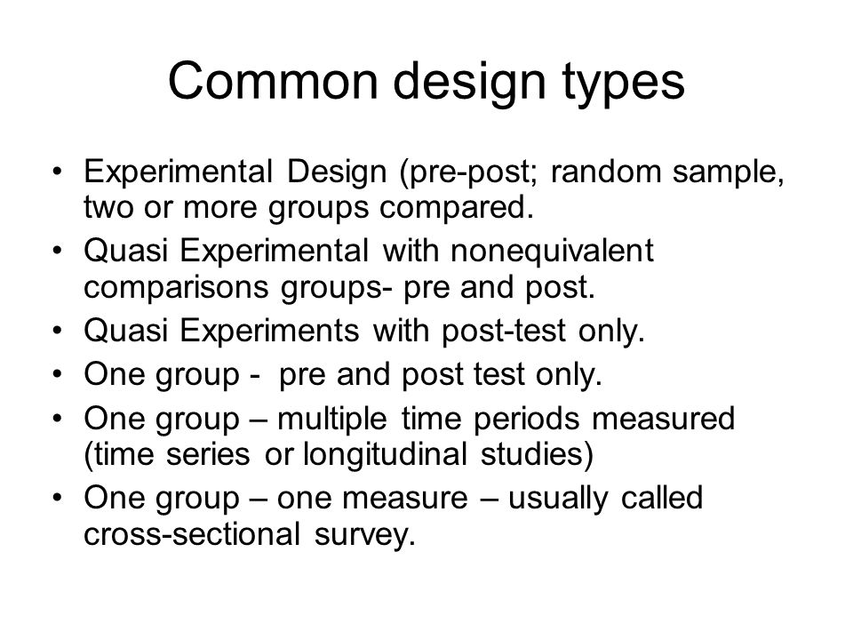 Common design types Experimental Design (pre-post; random sample, two or more groups compared.