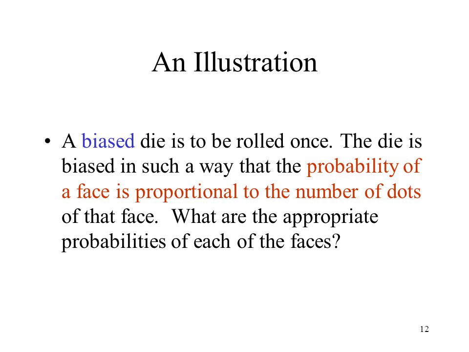 12 An Illustration A biased die is to be rolled once.