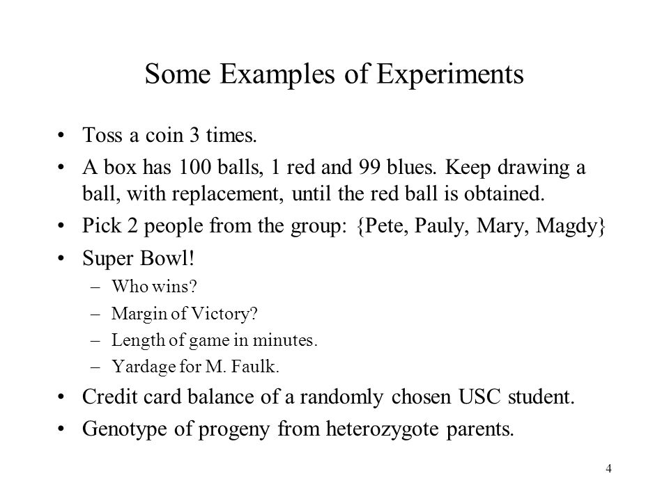 4 Some Examples of Experiments Toss a coin 3 times.