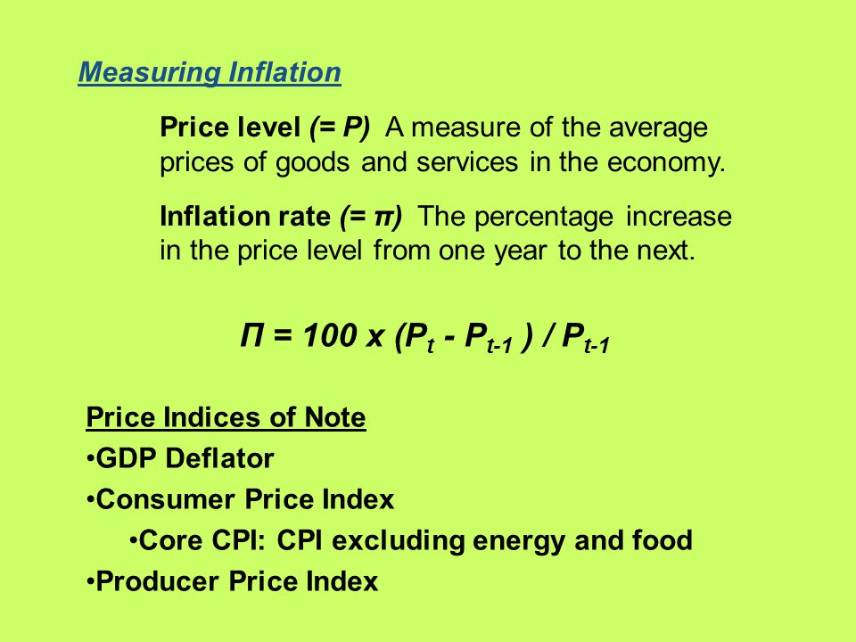 Measuring Inflation Price level (= P) A measure of the average prices of goods and services in the economy.