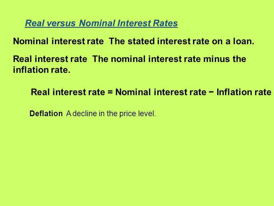 Real versus Nominal Interest Rates Nominal interest rate The stated interest rate on a loan.