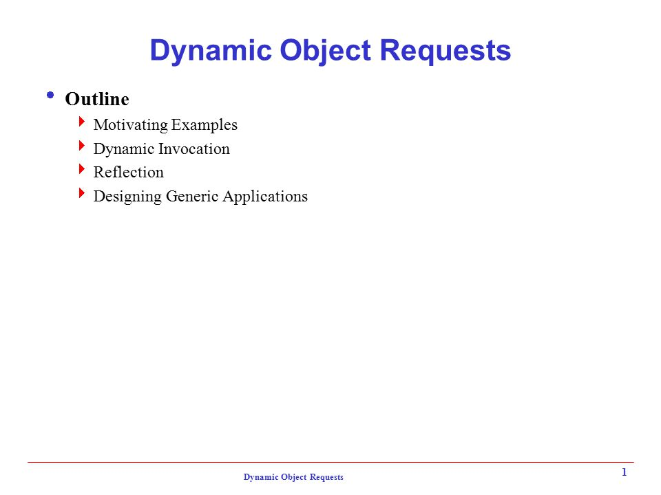 Dynamic Object Requests 1 Outline Motivating Examples